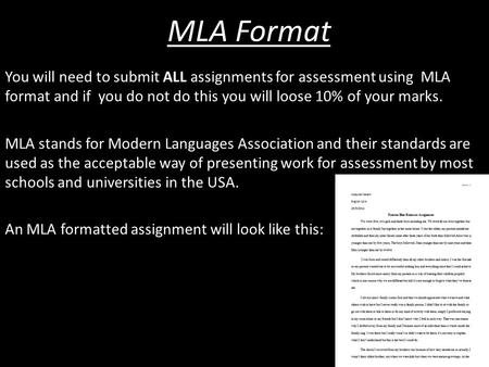 MLA Format You will need to submit ALL assignments for assessment using MLA format and if you do not do this you will loose 10% of your marks. MLA stands.