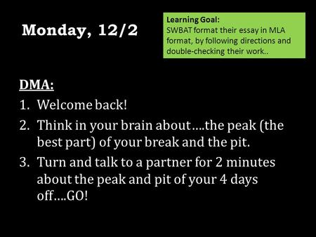 DMA: 1.Welcome back! 2.Think in your brain about….the peak (the best part) of your break and the pit. 3.Turn and talk to a partner for 2 minutes about.