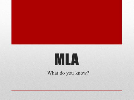 MLA What do you know?. FONT I know what the required MLA font style and size should be and how to change the it in a Microsoft Word document… A.Never.
