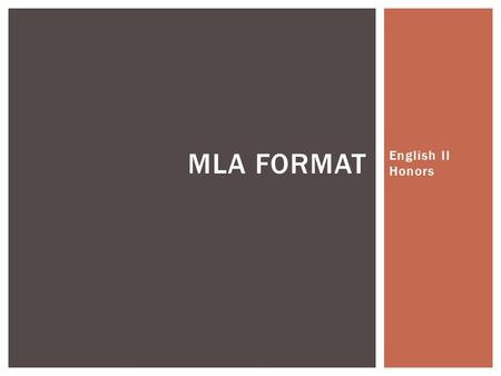 "English II Honors MLA FORMAT.  ""MLA (Modern Language Association) style is most commonly used to write papers and cite sources within the liberal arts."