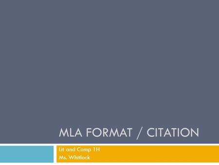 MLA FORMAT / CITATION Lit and Comp 1H Ms. Whitlock.