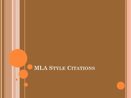 MLA S TYLE C ITATIONS. W HAT I S A CITATION ? A citation is a reference to a source used. Whenever you use another person's ideas or words, you must cite,
