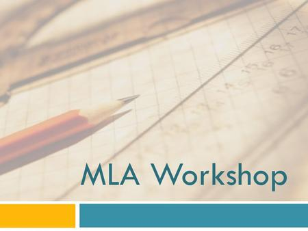 MLA Workshop. What is it good for!?  Absolutely nothing!  Prior knowledge of citation?  Content/subject areas  Why to use it?  Importance of language.
