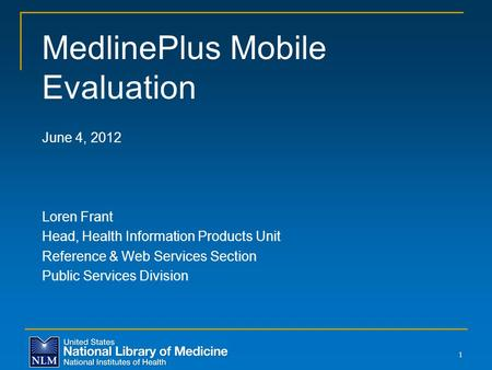 MedlinePlus Mobile Evaluation June 4, 2012 Loren Frant Head, Health Information Products Unit Reference & Web Services Section Public Services Division.