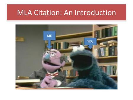 MLA Citation: An Introduction YOU ME. MLA Citation: Book with One Author Last Name, First Name. Title. City of Publication: Publisher, Year. Medium. But.