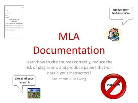 MLA Documentation Learn how to cite sources correctly, reduce the risk of plagiarism, and produce papers that will dazzle your instructors! Facilitator: