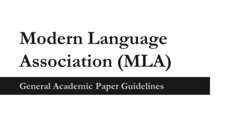 Modern Language Association (MLA) General Academic Paper Guidelines.