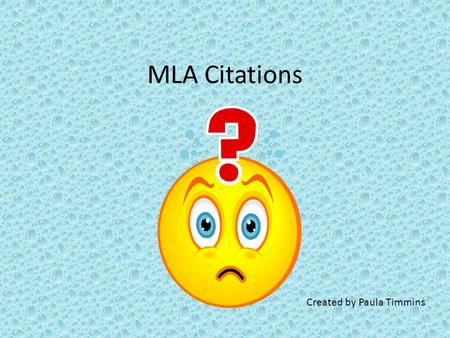 MLA Citations Created by Paula Timmins. What is a MLA citation? A citation is the information about the sources that you used in your research. MLA which.