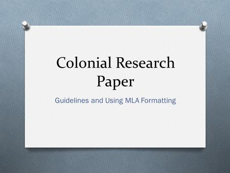 Colonial Research Paper Guidelines and Using MLA Formatting.