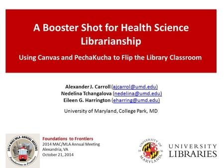 A Booster Shot for Health Science Librarianship Using Canvas and PechaKucha to Flip the Library Classroom Foundations to Frontiers 2014 MAC/MLA Annual.