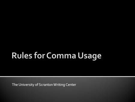 The University of Scranton Writing Center.  This writing tutorial provides eleven basic rules which explain whether comma usage is necessary in particular.