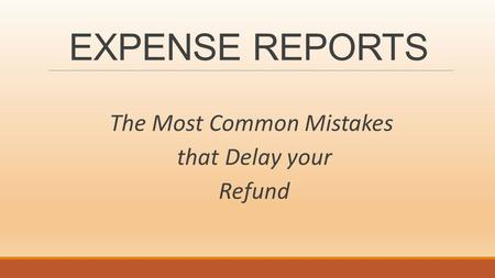 EXPENSE REPORTS The Most Common Mistakes that Delay your Refund.