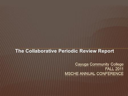 The Collaborative Periodic Review Report. Dr. Daniel P. Larson President Dr. Anne Herron Vice President of Academic Affairs.