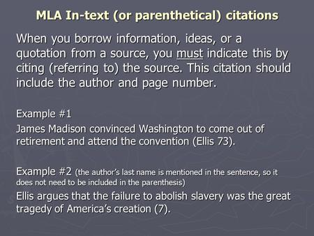 MLA In-text (or parenthetical) citations When you borrow information, ideas, or a quotation from a source, you must indicate this by citing (referring.