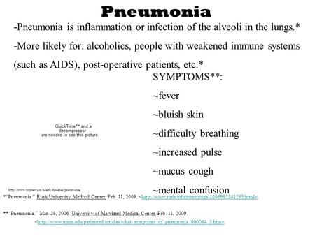 Pneumonia -Pneumonia is inflammation or infection of the alveoli in the lungs.* -More likely for: alcoholics, people with weakened immune systems (such.