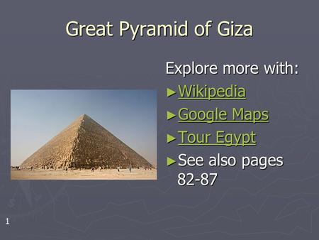 Great Pyramid of Giza Explore more with: ► Wikipedia Wikipedia ► Google Maps Google Maps ► Tour Egypt Tour Egypt ► See also pages 82-87 1.