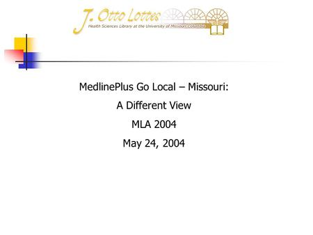 MedlinePlus Go Local – Missouri: A Different View MLA 2004 May 24, 2004.