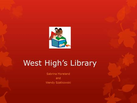 West High's Library Sabrina Moreland and Wendy Szatkowski.