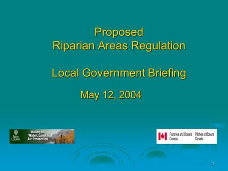 1 Proposed Riparian Areas Regulation Local Government Briefing May 12, 2004.