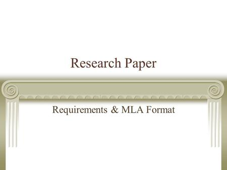 Research Paper Requirements & MLA Format. Basic Requirements Research Partners – Two Separate Papers Works Cited Page/Sources = same Papers = different.