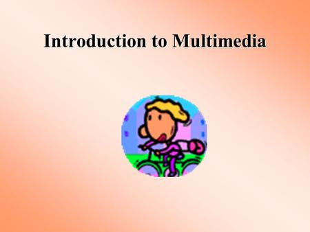 Introduction to Multimedia. What Is Multimedia The combined use of several media, such as movies, slides, music, and lighting, especially for the purpose.