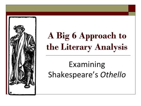 A Big 6 Approach to the Literary Analysis Examining Shakespeare's Othello.