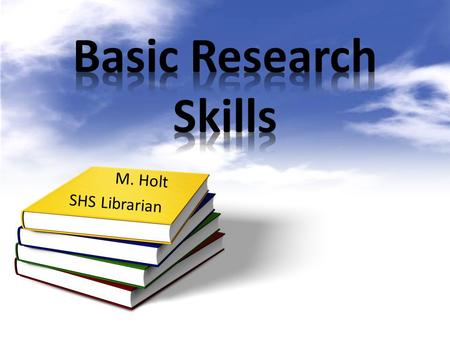 M. Holt SHS Librarian. Journals Magazines Newspapers Reference sources Websites Databases.