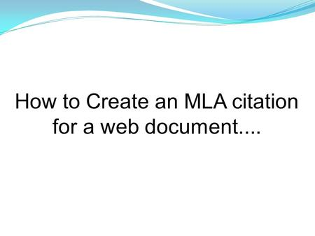 How to Create an MLA citation for a web document....