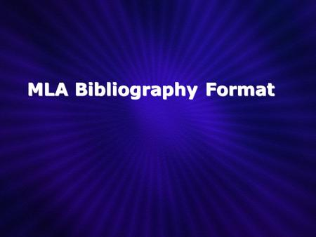 MLA Bibliography Format. Purpose of the Annotation Describe the content of the source Describe the usefulness of the source Describe the intended audience.