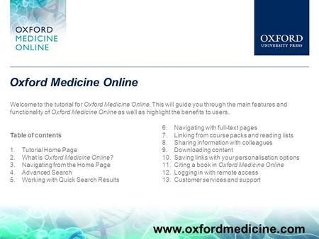 Oxford Medicine Online Welcome to the tutorial for Oxford Medicine Online. This will guide you through the main features and functionality of Oxford Medicine.