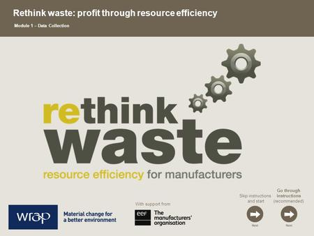 Skip instructions and start Go through instructions (recommended) Rethink waste: profit through resource efficiency Module 1 – Data Collection With support.
