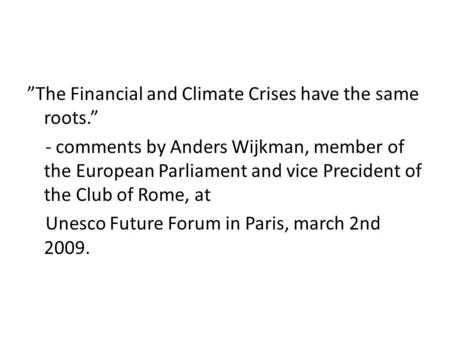 """The Financial and Climate Crises have the same roots."" - comments by Anders Wijkman, member of the European Parliament and vice Precident of the Club."