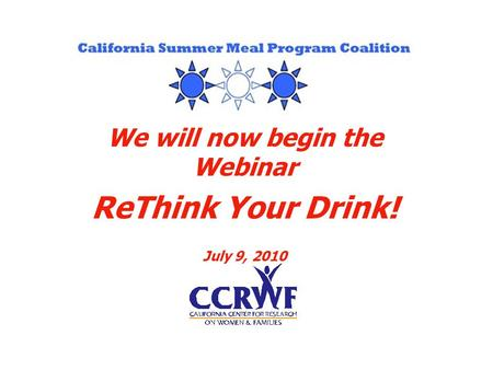 We will now begin the Webinar ReThink Your Drink! July 9, 2010.