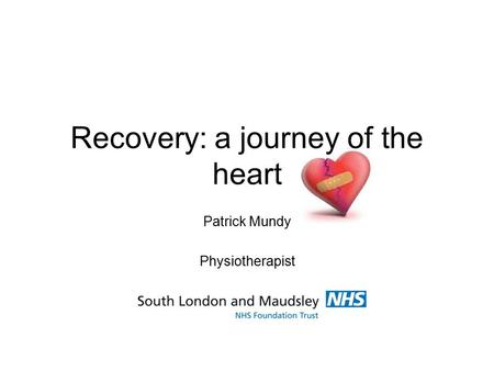 Recovery: a journey of the heart Patrick Mundy Physiotherapist.