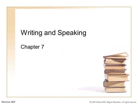 © 2009 McGraw-Hill Higher Education. All rights reserved. McGraw-Hill Writing and Speaking Chapter 7.