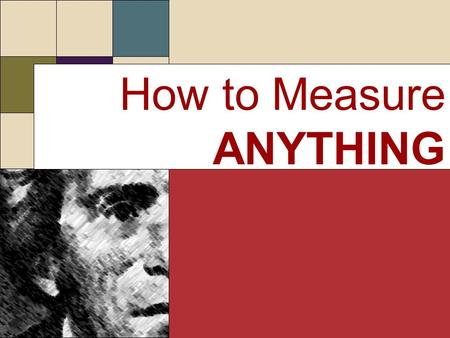 How to Measure ANYTHING. The Analytical Process The analytical process Think Decompose Simplify Specify Rethink Think Decompose Simplify Specify Rethink.