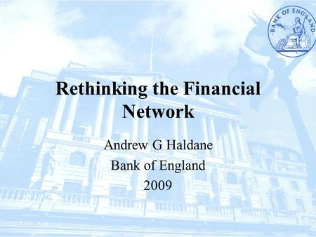 Rethinking the Financial Network Andrew G Haldane Bank of England 2009.