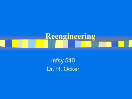 Reengineering Infsy 540 Dr. R. Ocker. Reengineering n Reengineering is the fundamental rethinking and radical redesign of business processes to achieve.