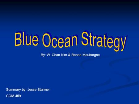 Blue Ocean Strategy By: W. Chan Kim & Renee Mauborgne