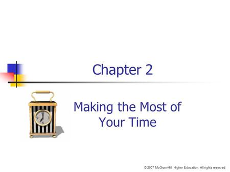 © 2007 McGraw-Hill Higher Education. All rights reserved. Chapter 2 Making the Most of Your Time.