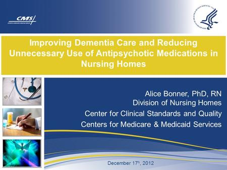 Improving Dementia Care and Reducing Unnecessary Use of Antipsychotic Medications in Nursing Homes Alice Bonner, PhD, RN Division of Nursing Homes Center.