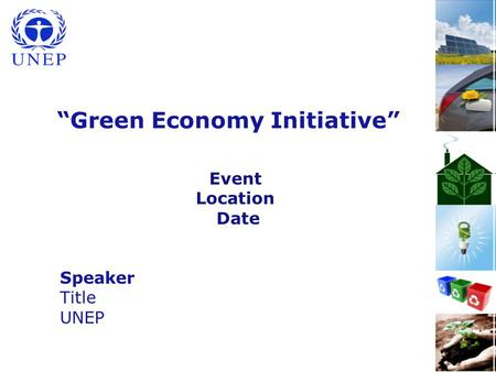 "1 ""Green Economy Initiative"" Event Location Date Speaker Title UNEP."