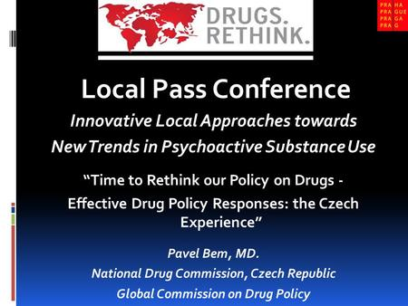 "Local Pass Conference Innovative Local Approaches towards New Trends in Psychoactive Substance Use ""Time to Rethink our Policy on Drugs - Effective Drug."