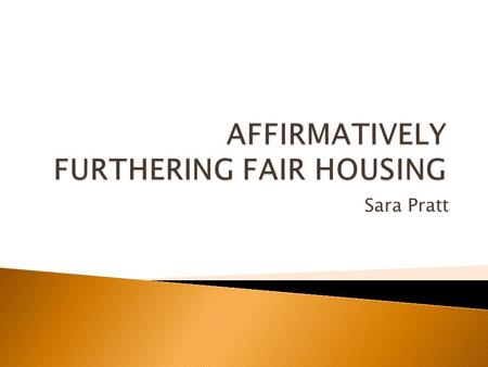 Sara Pratt.  Supreme Court found that one of the purposes of the Fair Housing Act was replacing ghettos with truly integrated living environments. Trafficante.
