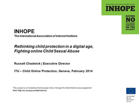 Co-funded By the European Union INHOPE The International Association of Internet Hotlines Rethinking child protection in a digital age, Fighting online.