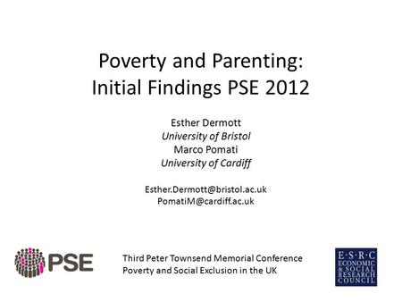 Poverty and Parenting: Initial Findings PSE 2012 Esther Dermott University of Bristol Marco Pomati University of Cardiff