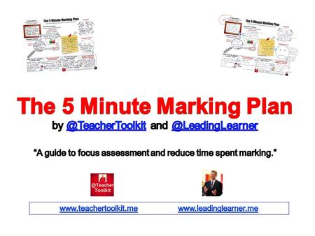 The 5 Minute Marking Plan The big picture? (The purpose of marking for this piece of work / project?) Key marking points to share with students? Common.