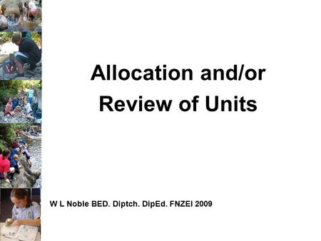 Allocation and/or Review of Units W L Noble BED. Diptch. DipEd. FNZEI 2009.