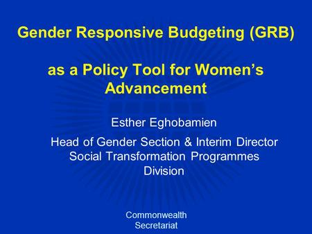 Gender Responsive Budgeting (GRB) as a Policy Tool for Women's Advancement Esther Eghobamien Head of Gender Section & Interim Director Social Transformation.
