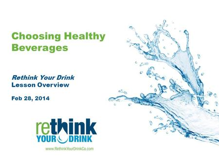 Choosing Healthy Beverages Rethink Your Drink Lesson Overview Feb 28, 2014.